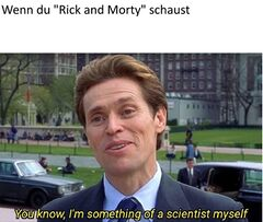 You know, I'm something of a scientist myself meme #2
